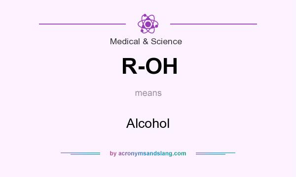 What does R-OH mean? It stands for Alcohol