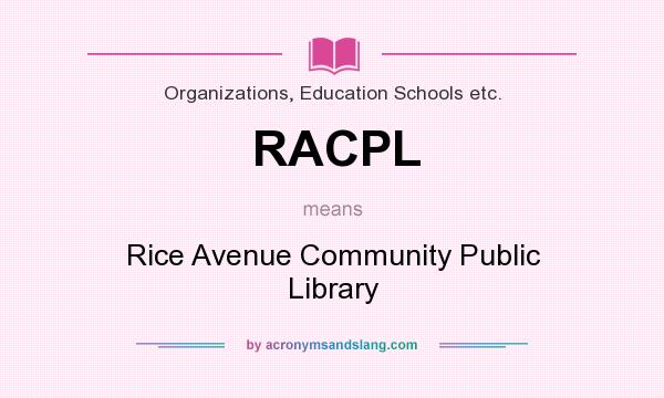 What does RACPL mean? It stands for Rice Avenue Community Public Library