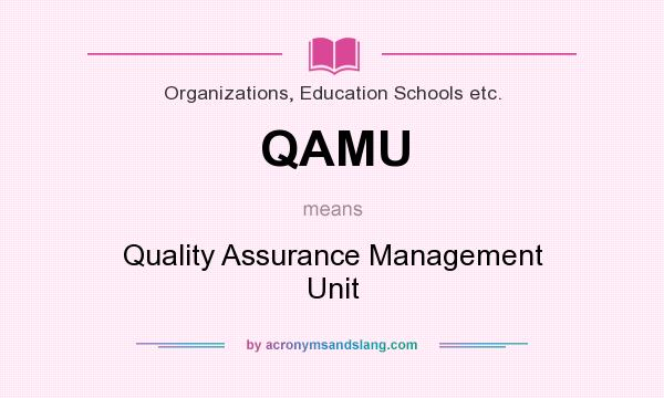 What does QAMU mean? It stands for Quality Assurance Management Unit