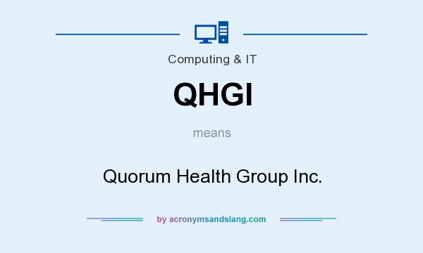 What does QHGI mean? It stands for Quorum Health Group Inc.