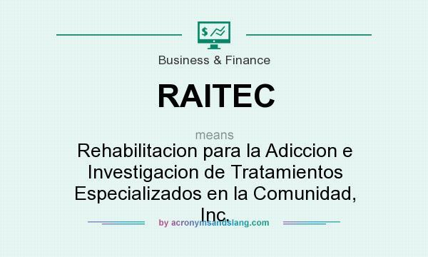 What does RAITEC mean? It stands for Rehabilitacion para la Adiccion e Investigacion de Tratamientos Especializados en la Comunidad, Inc.