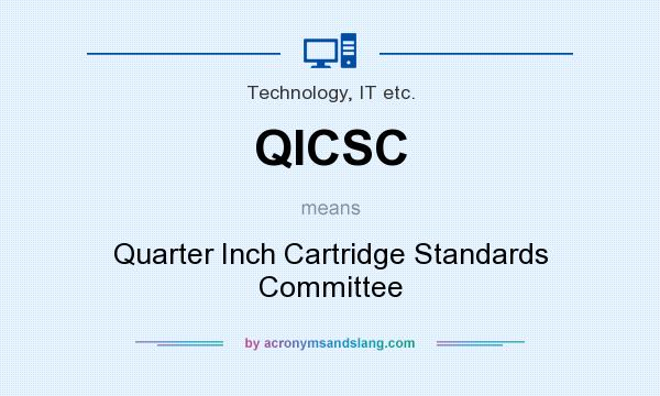 What does QICSC mean? It stands for Quarter Inch Cartridge Standards Committee