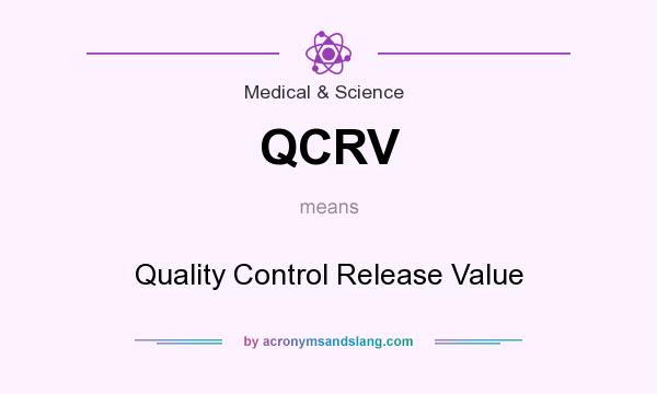 What does QCRV mean? It stands for Quality Control Release Value
