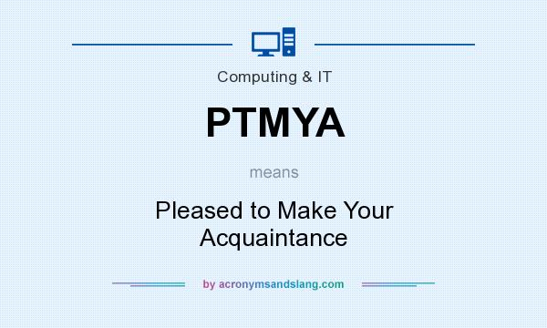 What does PTMYA mean? It stands for Pleased to Make Your Acquaintance