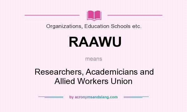 What does RAAWU mean? It stands for Researchers, Academicians and Allied Workers Union