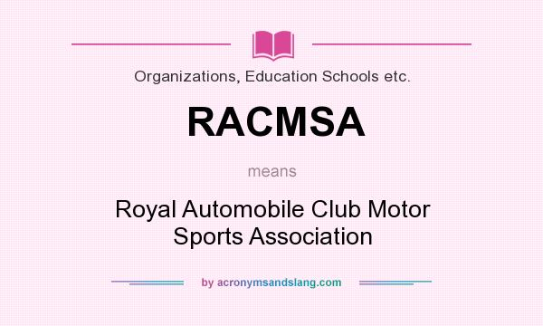 What does RACMSA mean? It stands for Royal Automobile Club Motor Sports Association