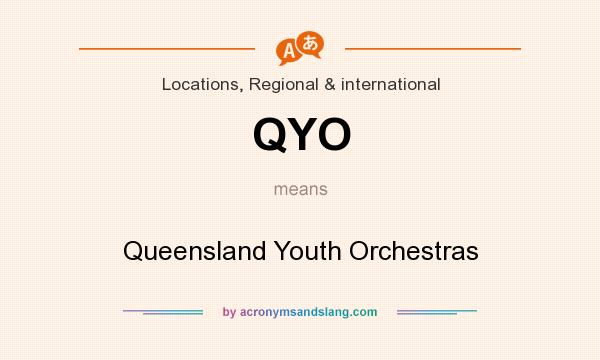 What does QYO mean? It stands for Queensland Youth Orchestras
