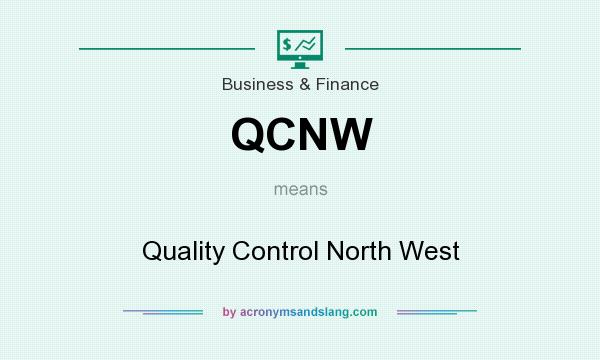 What does QCNW mean? It stands for Quality Control North West