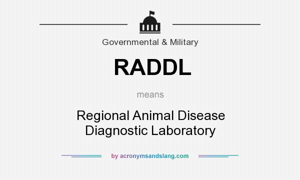 What does RADDL mean? It stands for Regional Animal Disease Diagnostic Laboratory