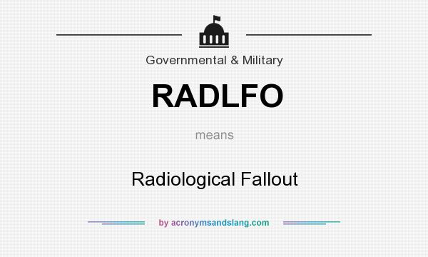 What does RADLFO mean? It stands for Radiological Fallout