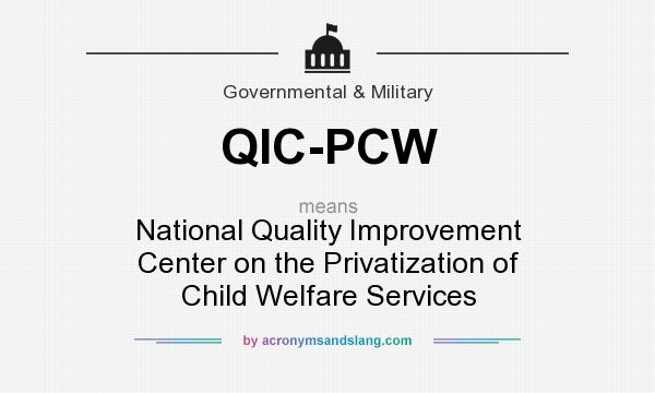 What does QIC-PCW mean? It stands for National Quality Improvement Center on the Privatization of Child Welfare Services
