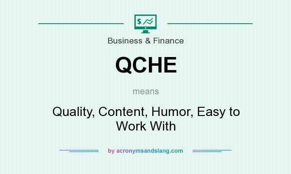 What does QCHE mean? It stands for Quality, Content, Humor, Easy to Work With