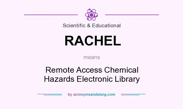 What does RACHEL mean? It stands for Remote Access Chemical Hazards Electronic Library