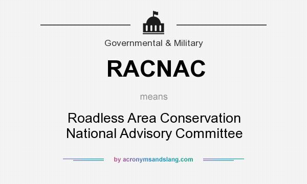 What does RACNAC mean? It stands for Roadless Area Conservation National Advisory Committee