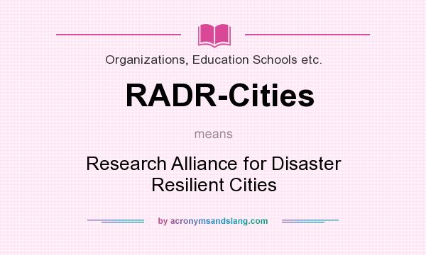 What does RADR-Cities mean? It stands for Research Alliance for Disaster Resilient Cities