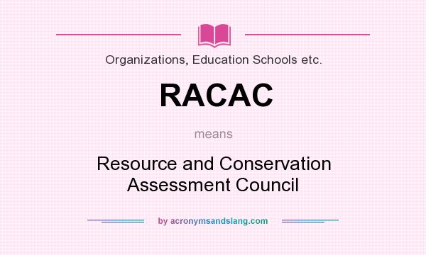 What does RACAC mean? It stands for Resource and Conservation Assessment Council