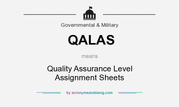 What does QALAS mean? It stands for Quality Assurance Level Assignment Sheets