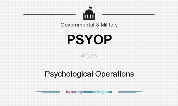 What does PSYOP mean? It stands for Psychological Operations