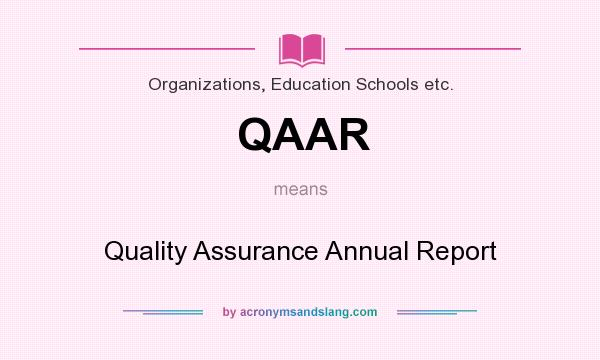 What does QAAR mean? It stands for Quality Assurance Annual Report