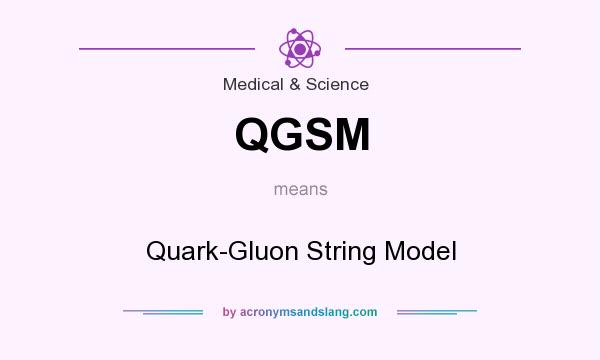 What does QGSM mean? It stands for Quark-Gluon String Model