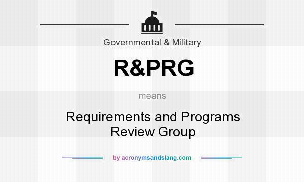 What does R&PRG mean? It stands for Requirements and Programs Review Group