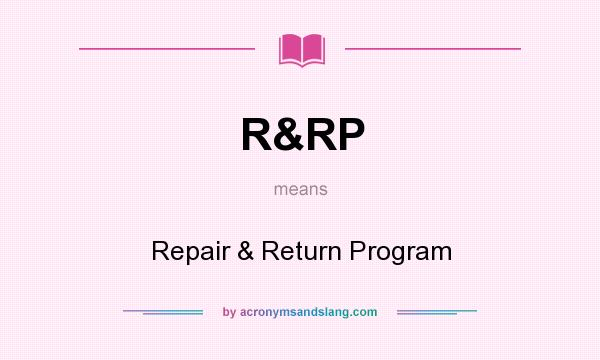 What does R&RP mean? It stands for Repair & Return Program