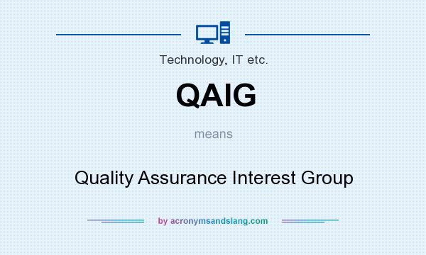 What does QAIG mean? It stands for Quality Assurance Interest Group