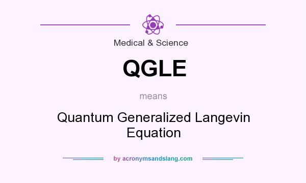 What does QGLE mean? It stands for Quantum Generalized Langevin Equation