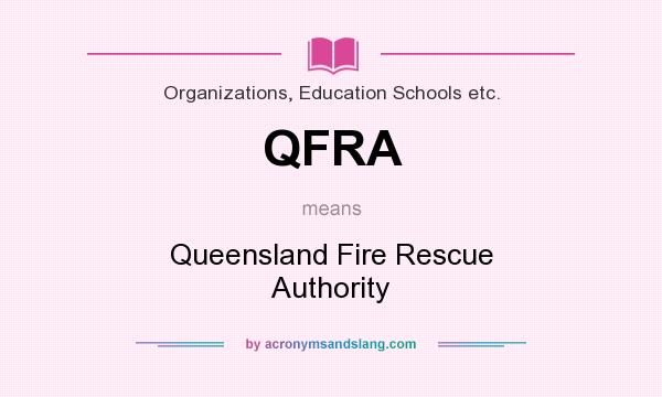 What does QFRA mean? It stands for Queensland Fire Rescue Authority