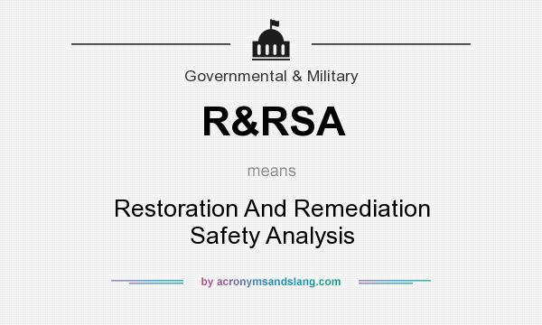 What does R&RSA mean? It stands for Restoration And Remediation Safety Analysis
