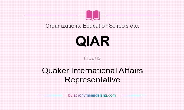 What does QIAR mean? It stands for Quaker International Affairs Representative