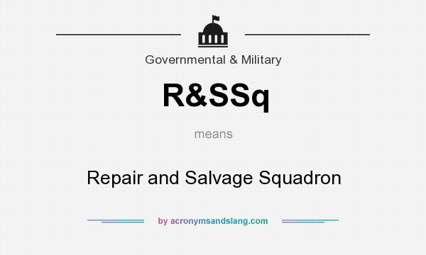What does R&SSq mean? It stands for Repair and Salvage Squadron