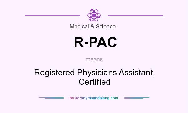 What does R-PAC mean? It stands for Registered Physicians Assistant, Certified