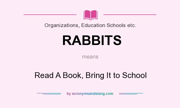 What does RABBITS mean? It stands for Read A Book, Bring It to School
