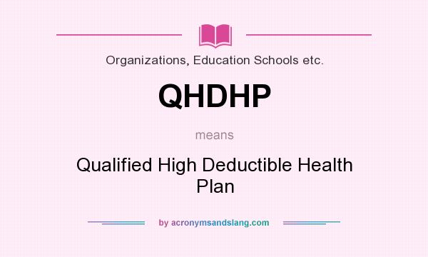What does QHDHP mean? It stands for Qualified High Deductible Health Plan
