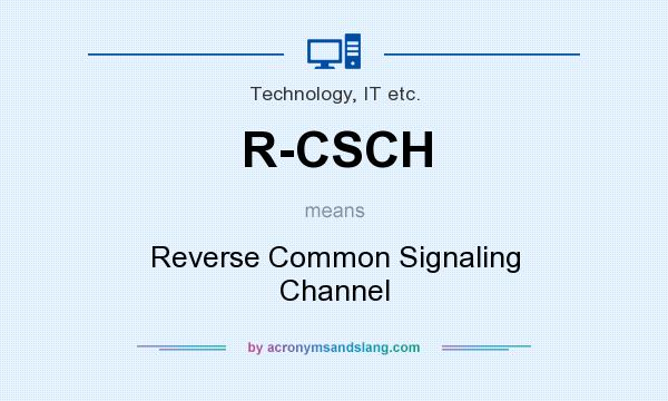 What does R-CSCH mean? It stands for Reverse Common Signaling Channel