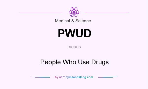What does PWUD mean? It stands for People Who Use Drugs