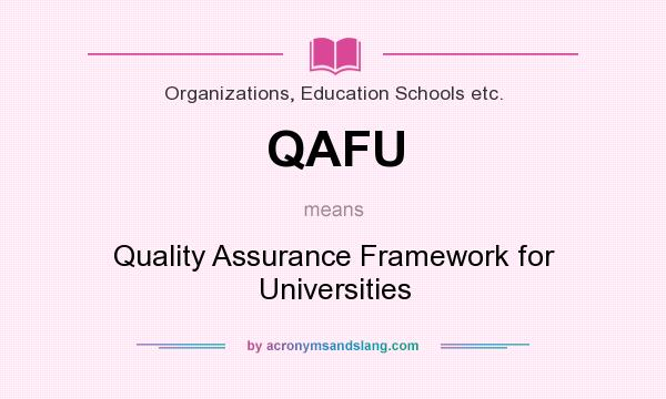 What does QAFU mean? It stands for Quality Assurance Framework for Universities