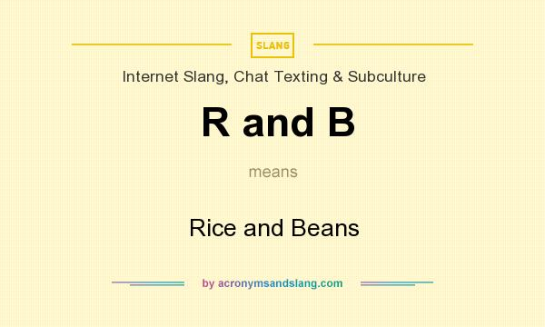 what does r and b mean definition of r and b r and b stands  definition of r and b r and b stands for rice and beans by com