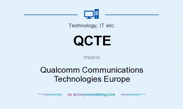 What does QCTE mean? It stands for Qualcomm Communications Technologies Europe