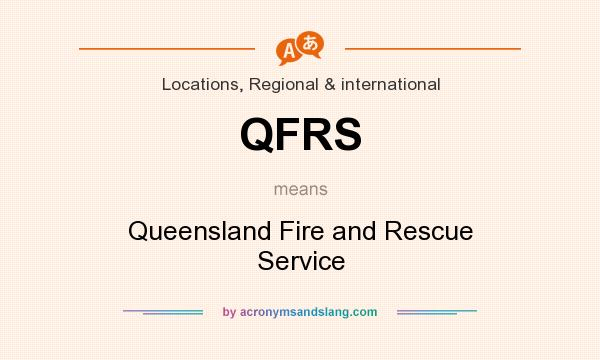 What does QFRS mean? It stands for Queensland Fire and Rescue Service