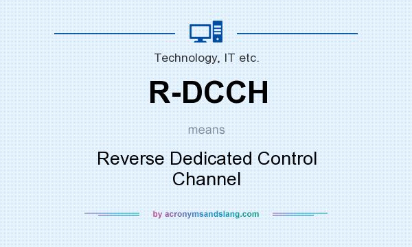 What does R-DCCH mean? It stands for Reverse Dedicated Control Channel