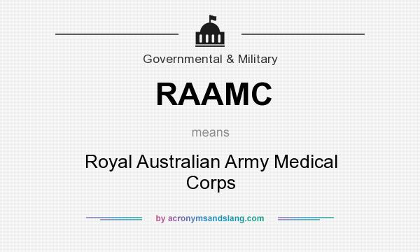 What does RAAMC mean? It stands for Royal Australian Army Medical Corps