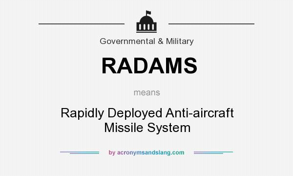 What does RADAMS mean? It stands for Rapidly Deployed Anti-aircraft Missile System