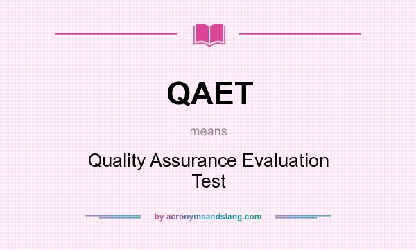 What does QAET mean? It stands for Quality Assurance Evaluation Test