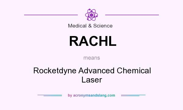 What does RACHL mean? It stands for Rocketdyne Advanced Chemical Laser