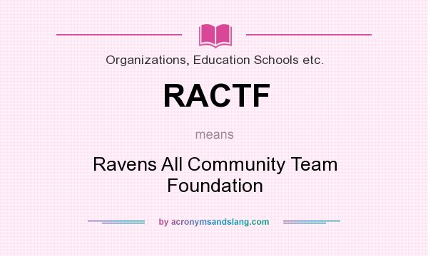 What does RACTF mean? It stands for Ravens All Community Team Foundation