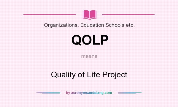 What does QOLP mean? It stands for Quality of Life Project