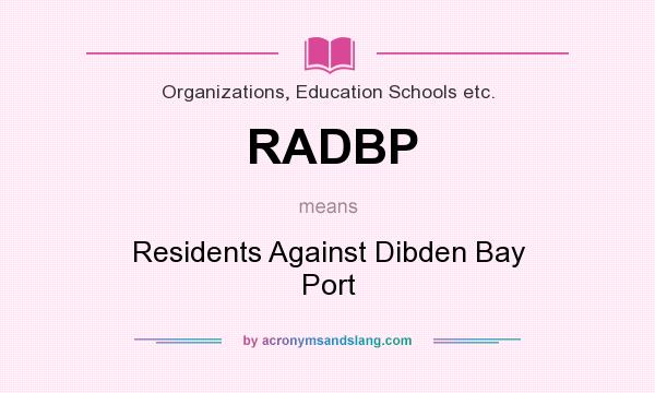 What does RADBP mean? It stands for Residents Against Dibden Bay Port