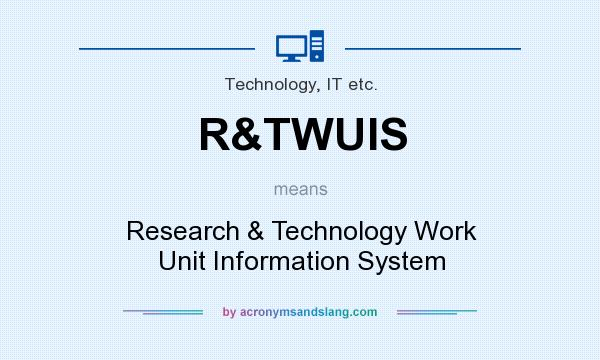 What does R&TWUIS mean? It stands for Research & Technology Work Unit Information System